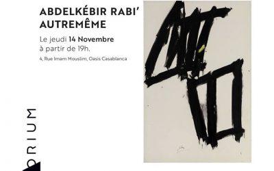 Abdelkébir RABI' – «Autremême», Artorium Casablanca